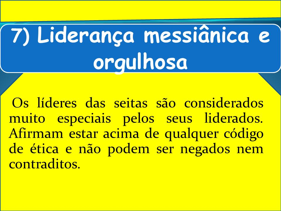 7) Liderança messiânica e orgulhosa