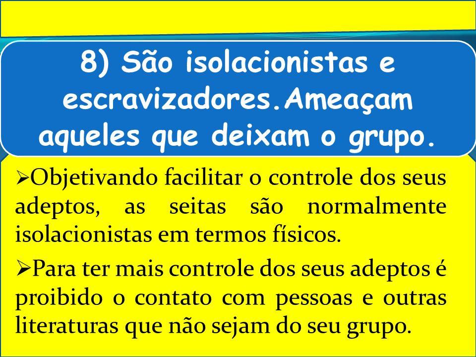 8) São isolacionistas e escravizadores