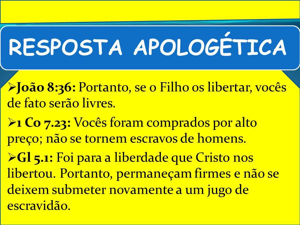RESPOSTA APOLOGÉTICA João 8:36: Portanto, se o Filho os libertar, vocês de fato serão livres.