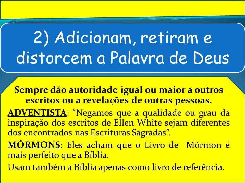 2) Adicionam, retiram e distorcem a Palavra de Deus