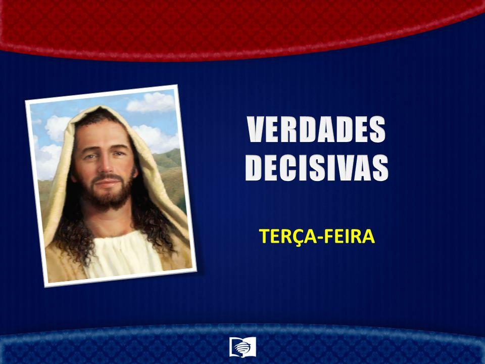 VERDADES DECISIVAS TERÇA-FEIRA