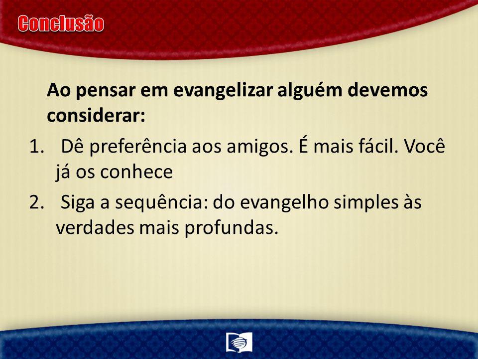 Ao pensar em evangelizar alguém devemos considerar: