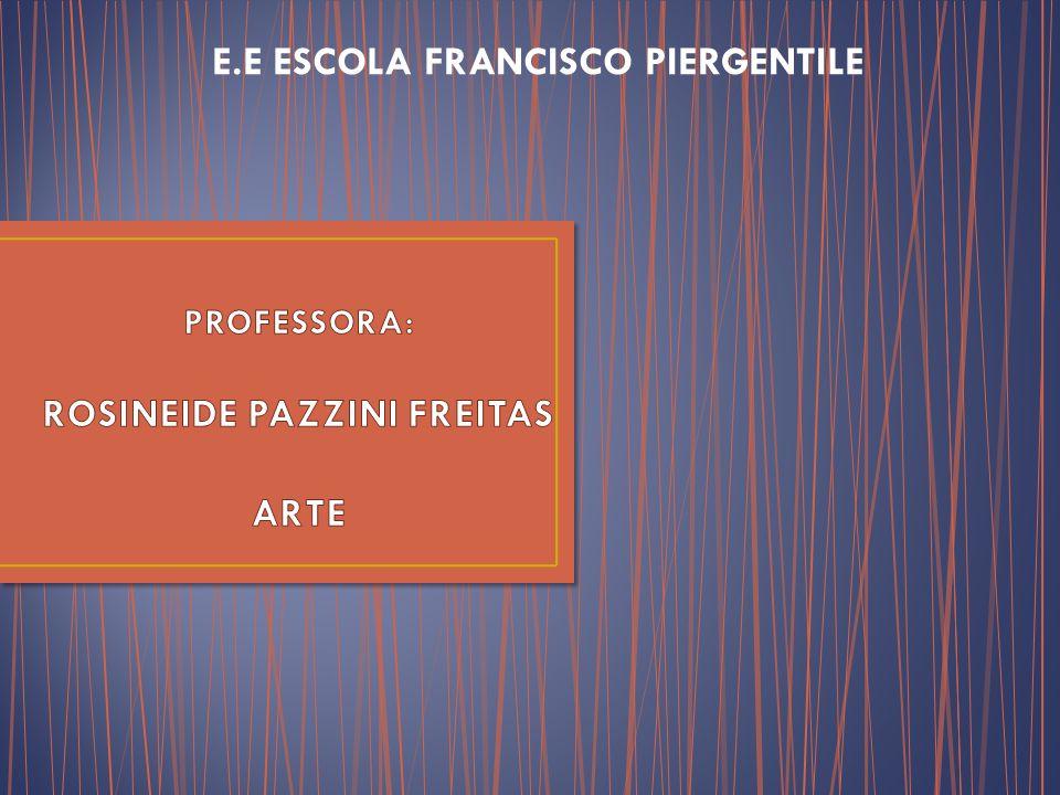 PROFESSORA: ROSINEIDE PAZZINI FREITAS ARTE