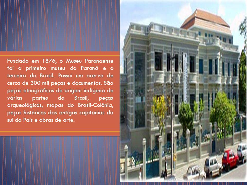Fundado em 1876, o Museu Paranaense foi o primeiro museu do Paraná e o terceiro do Brasil.