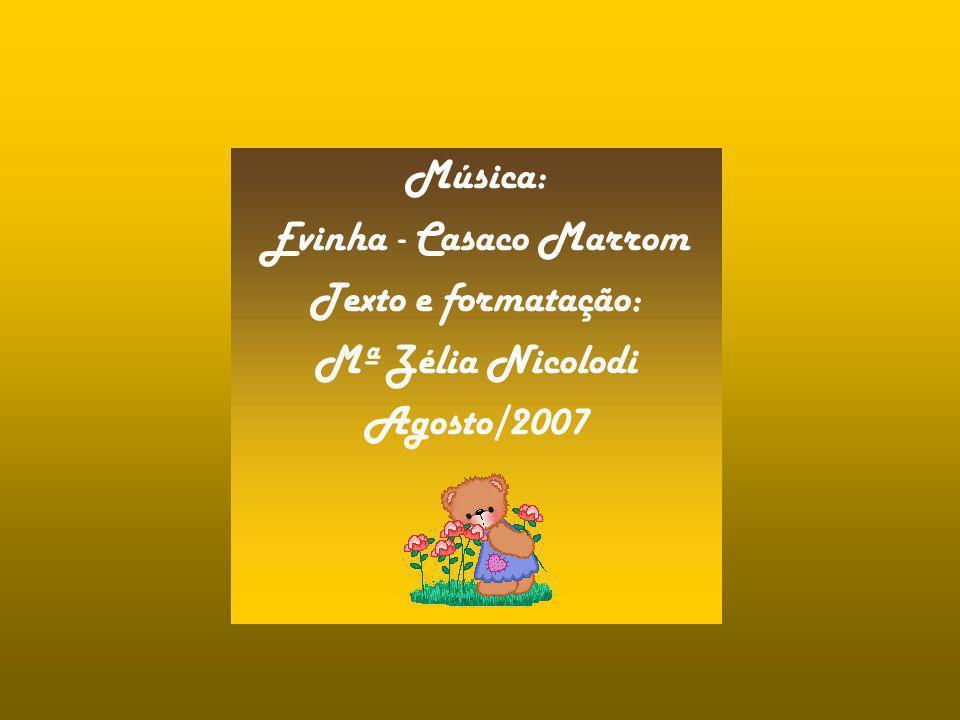 Música: Evinha - Casaco Marrom Texto e formatação: Mª Zélia Nicolodi Agosto/2007