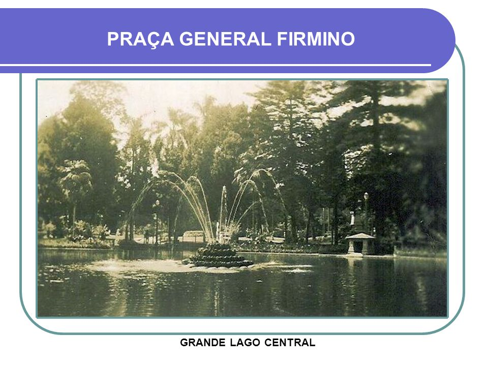 PRAÇA GENERAL FIRMINO GRANDE LAGO CENTRAL
