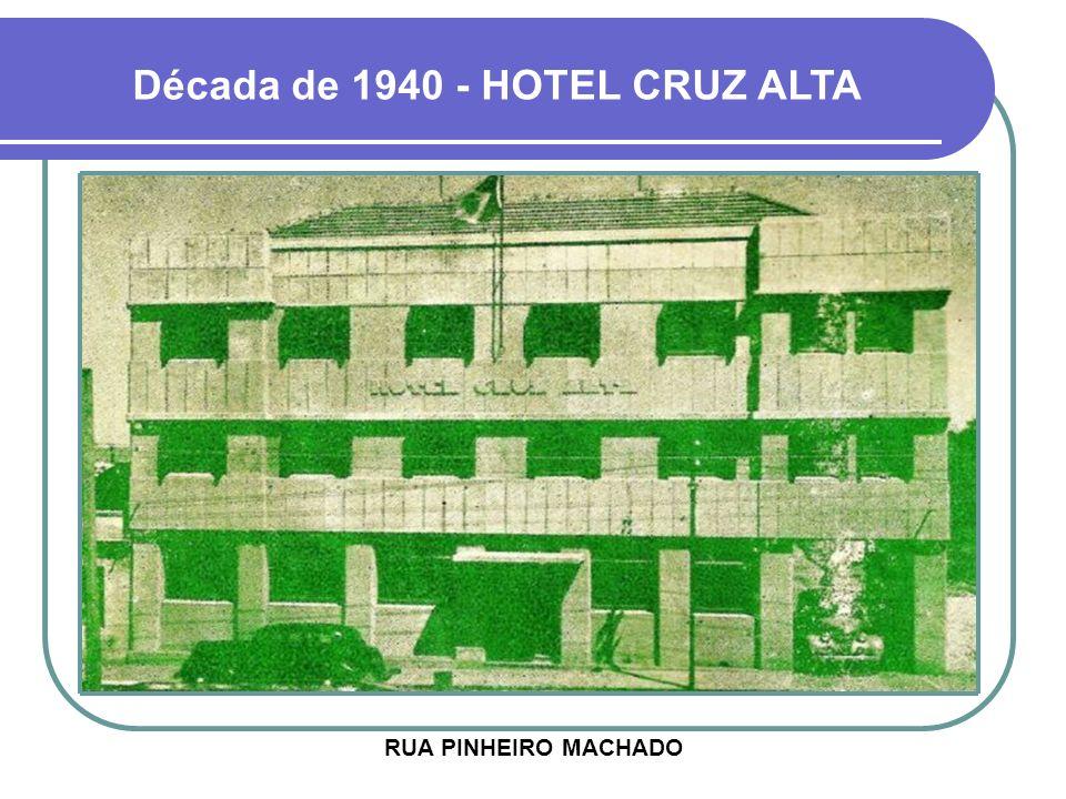 Década de 1940 - HOTEL CRUZ ALTA