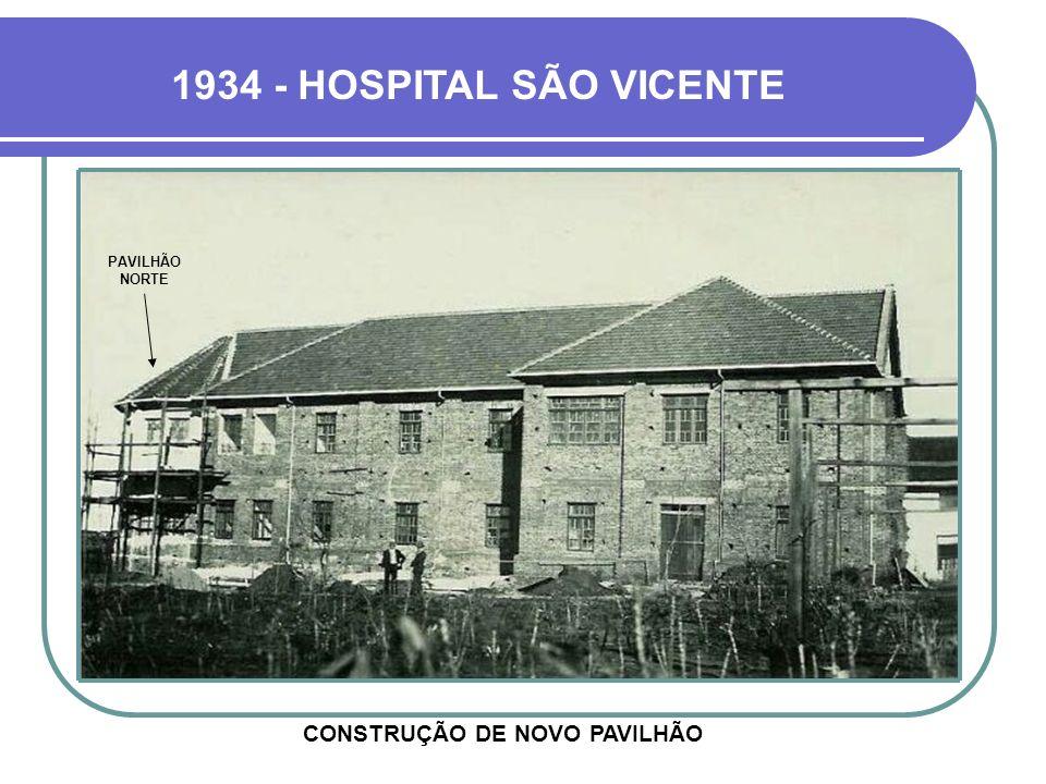 1934 - HOSPITAL SÃO VICENTE PAVILHÃO NORTE CONSTRUÇÃO DE NOVO PAVILHÃO