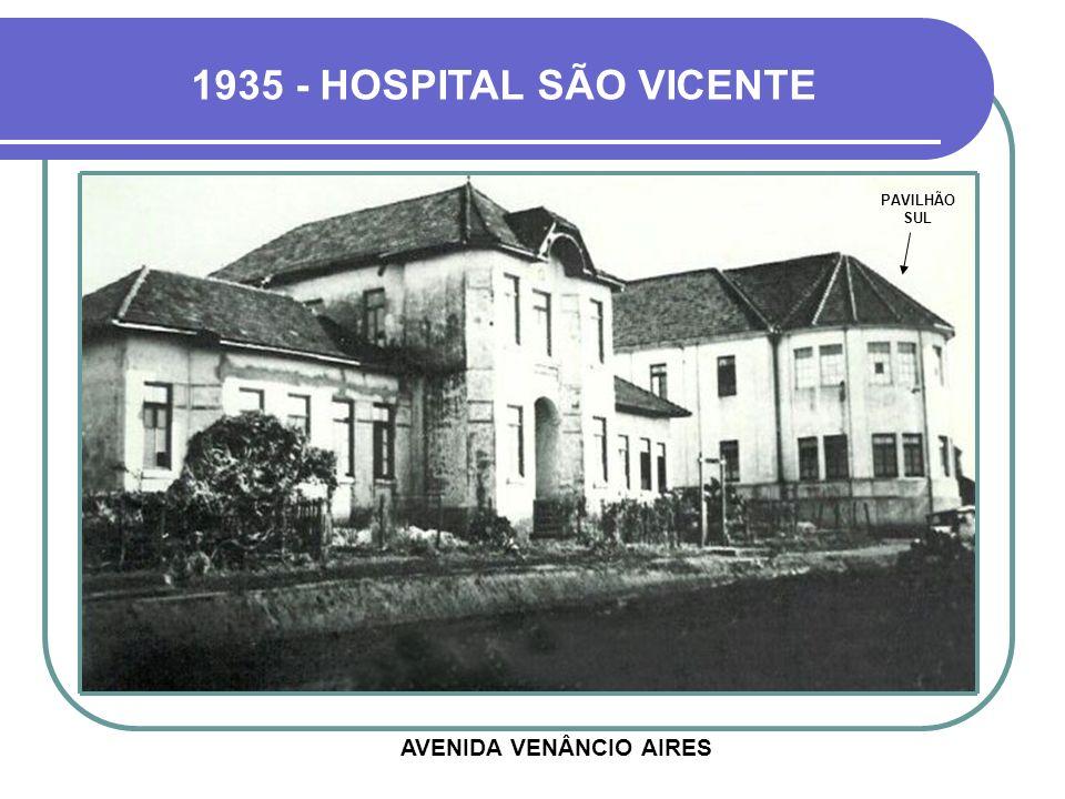1935 - HOSPITAL SÃO VICENTE PAVILHÃO SUL AVENIDA VENÂNCIO AIRES