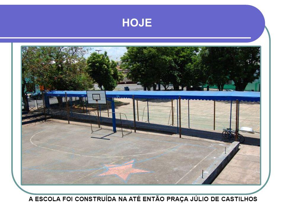 A ESCOLA FOI CONSTRUÍDA NA ATÉ ENTÃO PRAÇA JÚLIO DE CASTILHOS