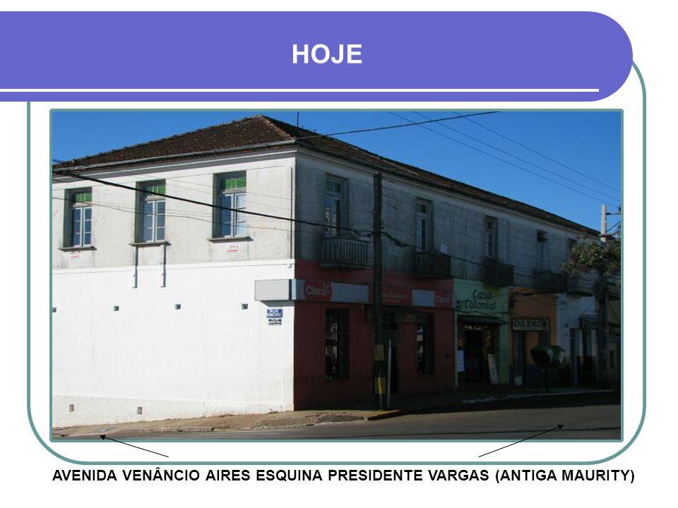 HOJE AVENIDA VENÂNCIO AIRES ESQUINA PRESIDENTE VARGAS (ANTIGA MAURITY)