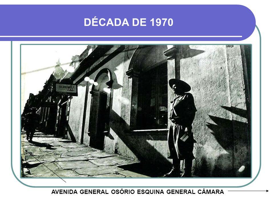 DÉCADA DE 1970 AVENIDA GENERAL OSÓRIO ESQUINA GENERAL CÂMARA