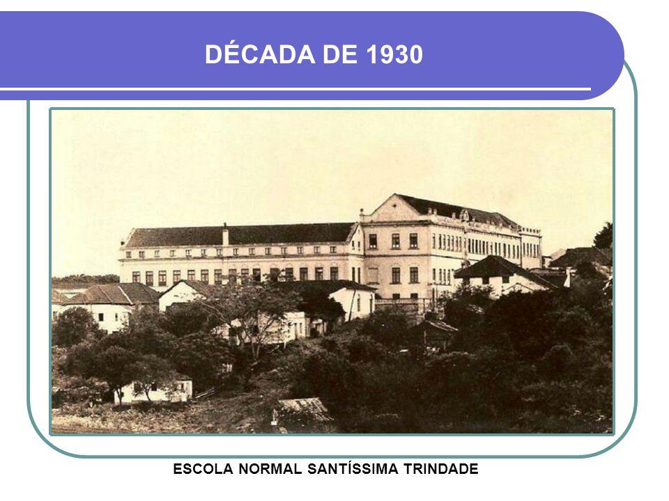 DÉCADA DE 1930 ESCOLA NORMAL SANTÍSSIMA TRINDADE