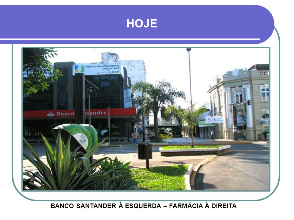 HOJE BANCO SANTANDER À ESQUERDA – FARMÁCIA À DIREITA