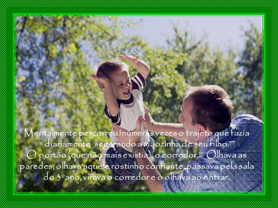 Mentalmente percorreu inúmeras vezes o trajeto que fazia diariamente segurando a mãozinha de seu filho.