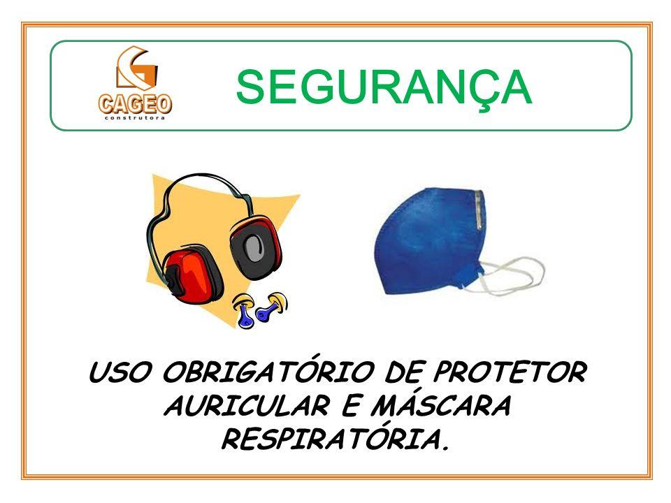 USO OBRIGATÓRIO DE PROTETOR AURICULAR E MÁSCARA RESPIRATÓRIA.
