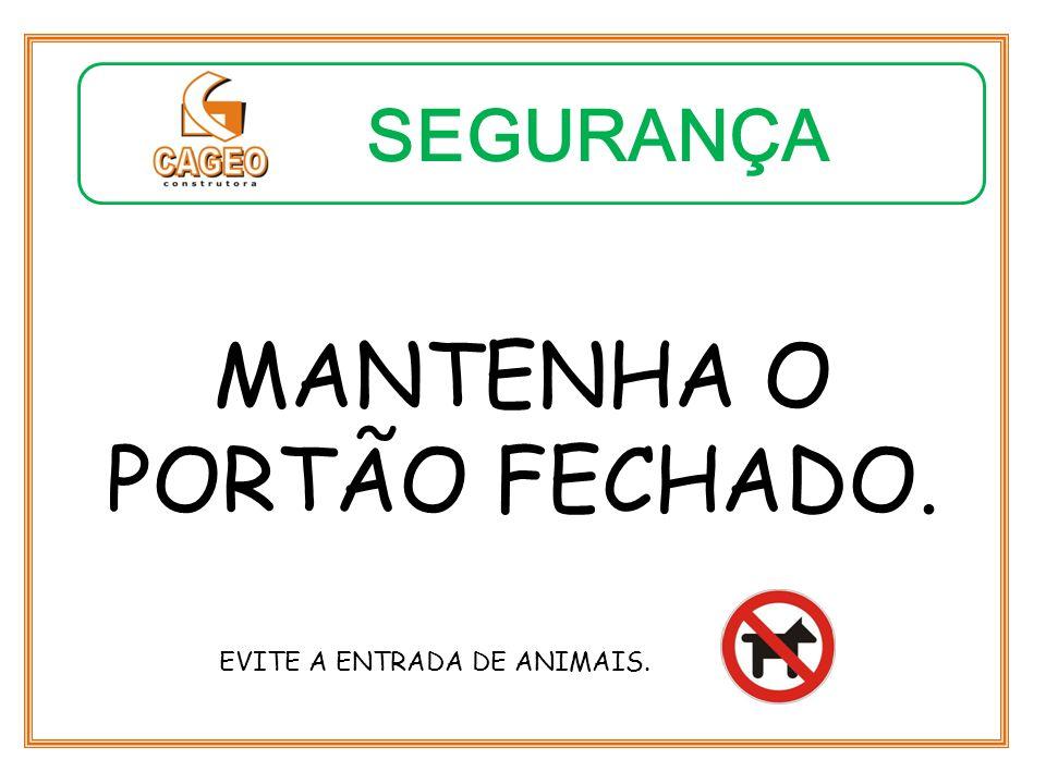 MANTENHA O PORTÃO FECHADO.