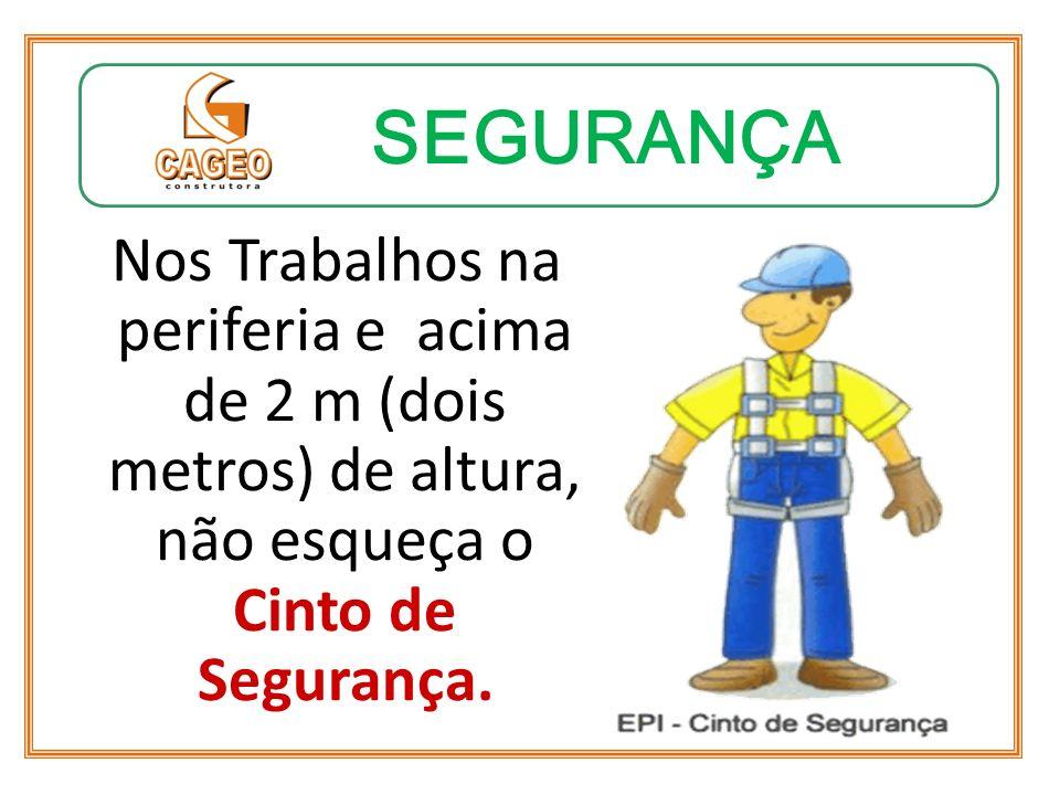 SEGURANÇA Nos Trabalhos na periferia e acima de 2 m (dois metros) de altura, não esqueça o Cinto de Segurança.