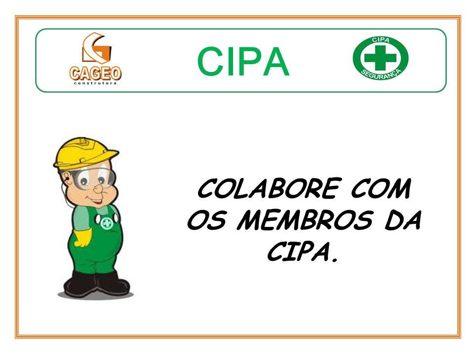 COLABORE COM OS MEMBROS DA CIPA.