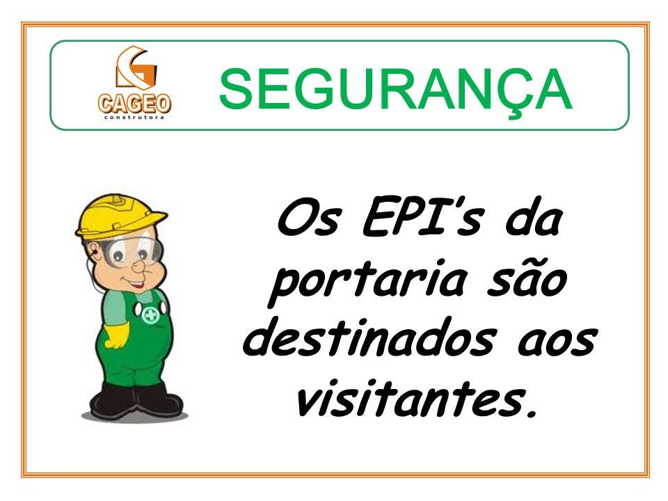 Os EPI's da portaria são destinados aos visitantes.