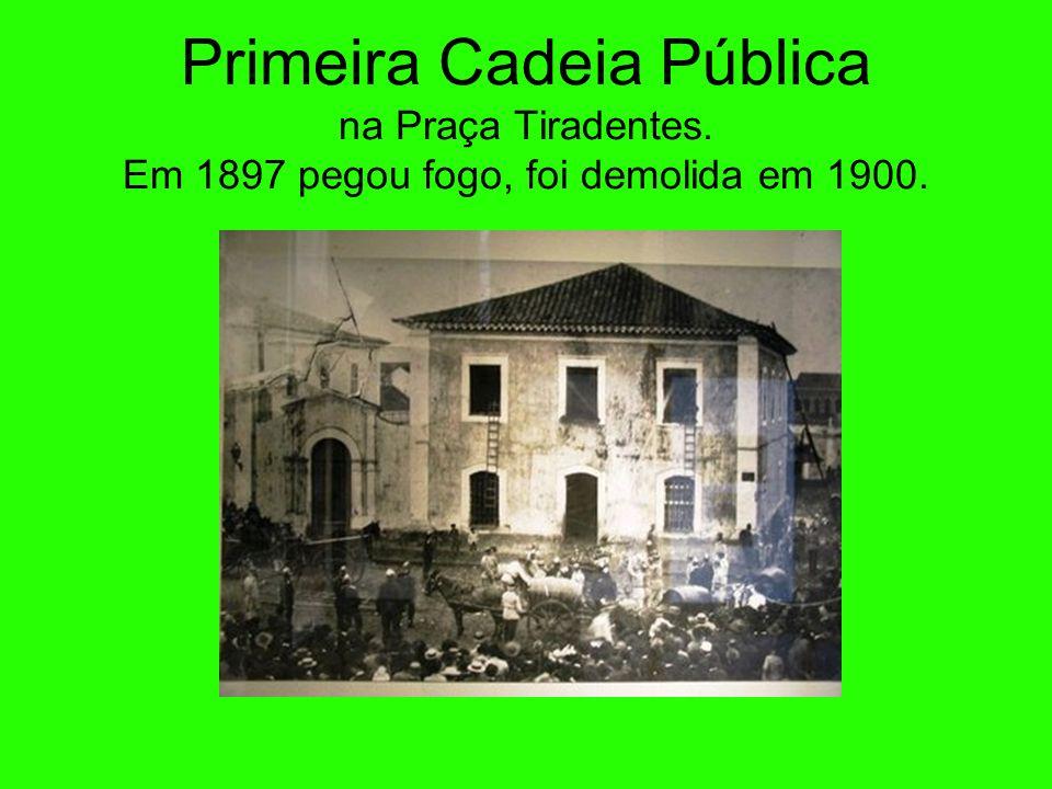 Primeira Cadeia Pública na Praça Tiradentes