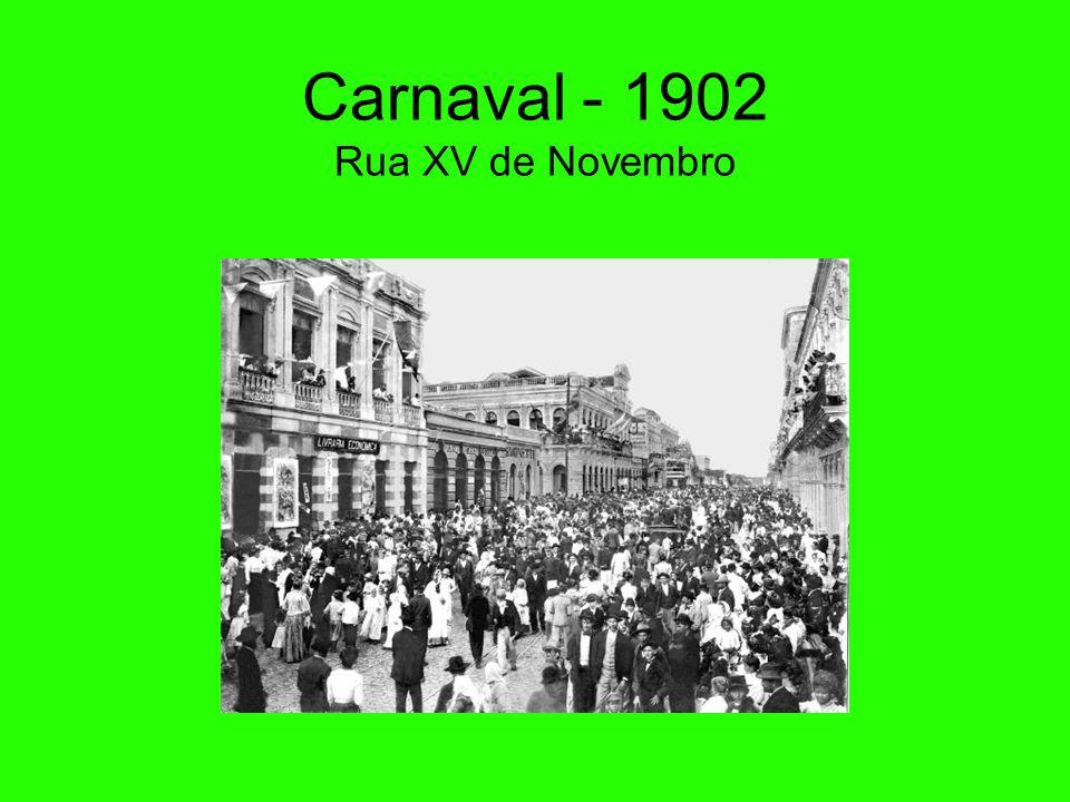 Carnaval - 1902 Rua XV de Novembro
