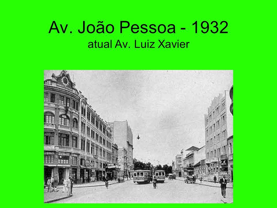 Av. João Pessoa - 1932 atual Av. Luiz Xavier