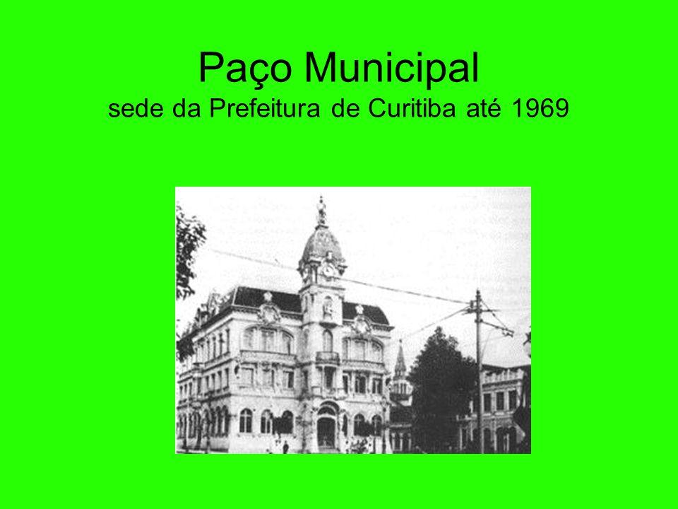 Paço Municipal sede da Prefeitura de Curitiba até 1969