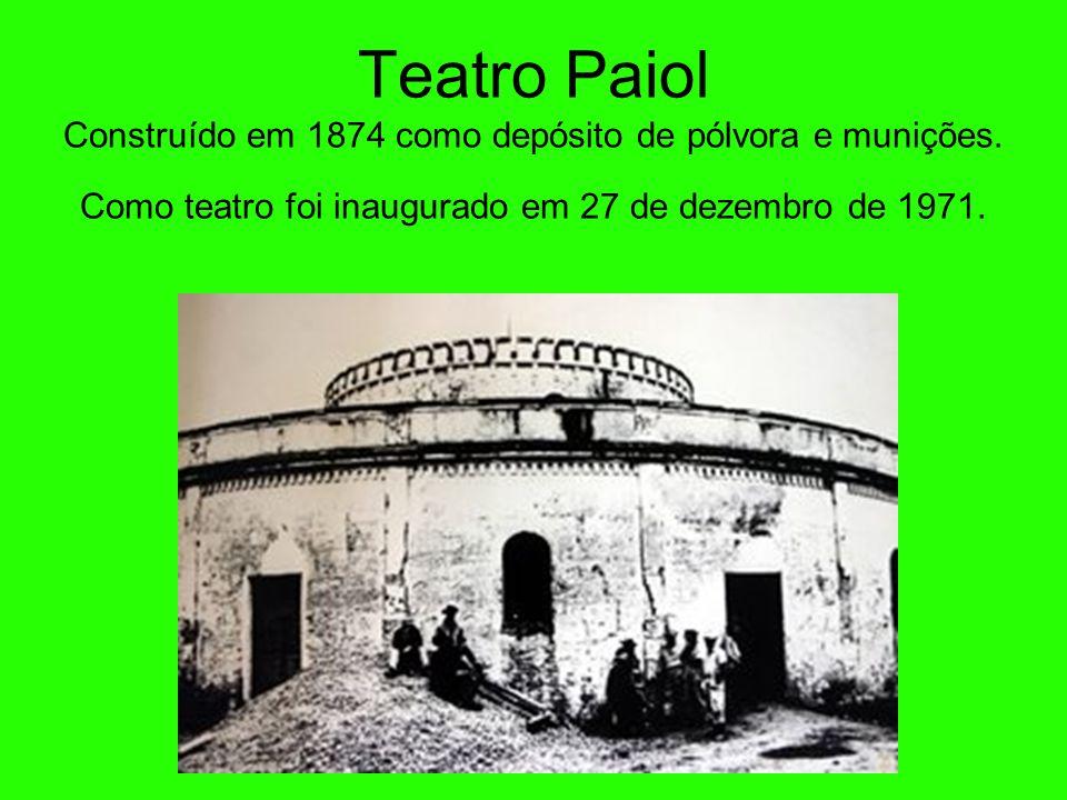 Teatro Paiol Construído em 1874 como depósito de pólvora e munições