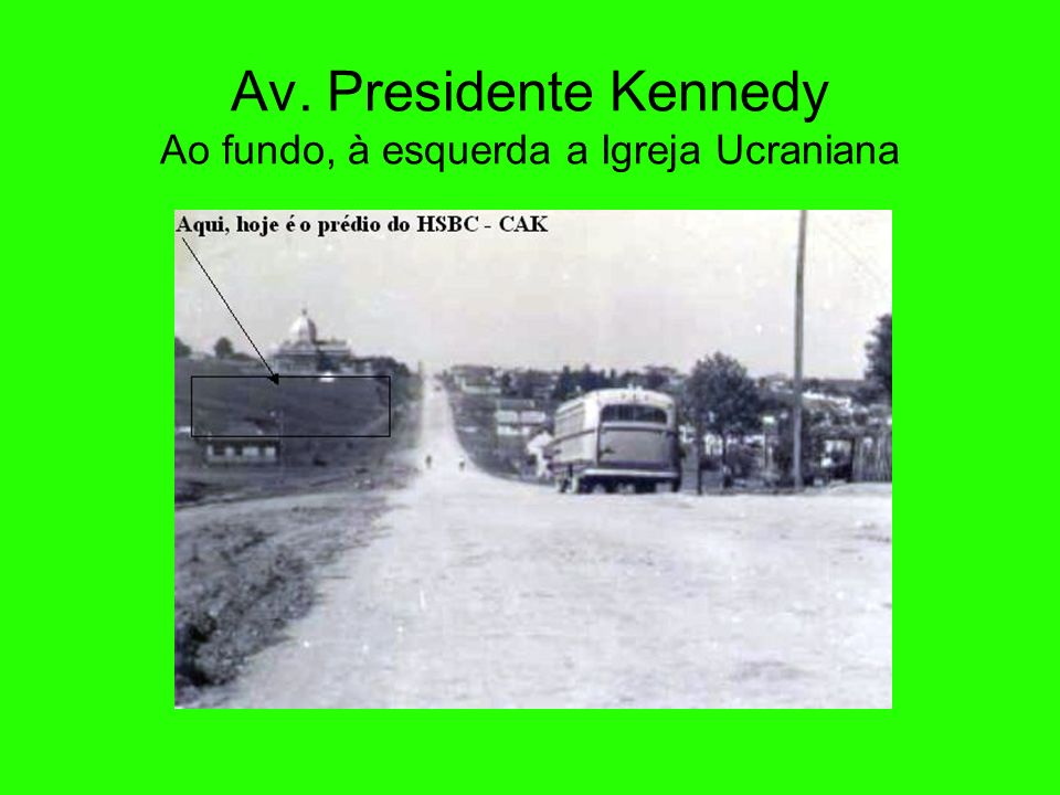 Av. Presidente Kennedy Ao fundo, à esquerda a Igreja Ucraniana