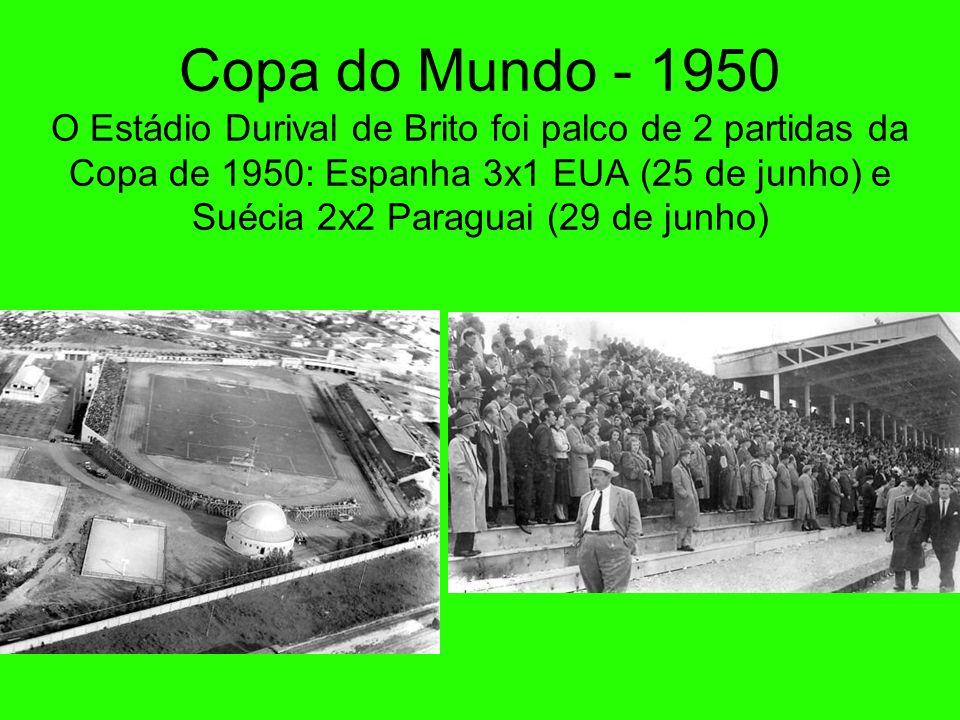 Copa do Mundo - 1950 O Estádio Durival de Brito foi palco de 2 partidas da Copa de 1950: Espanha 3x1 EUA (25 de junho) e Suécia 2x2 Paraguai (29 de junho)