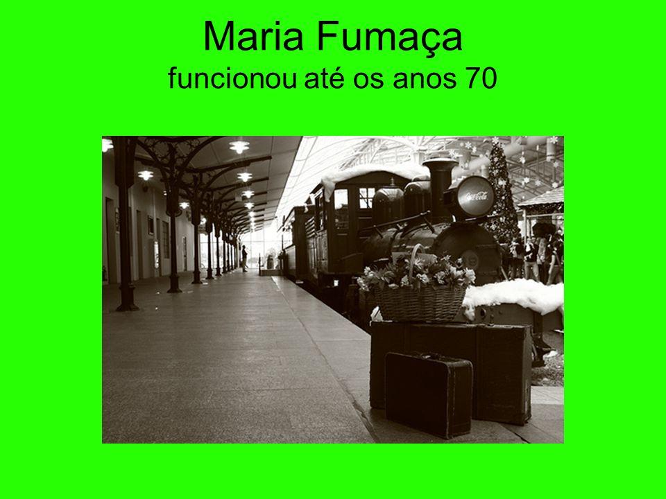 Maria Fumaça funcionou até os anos 70