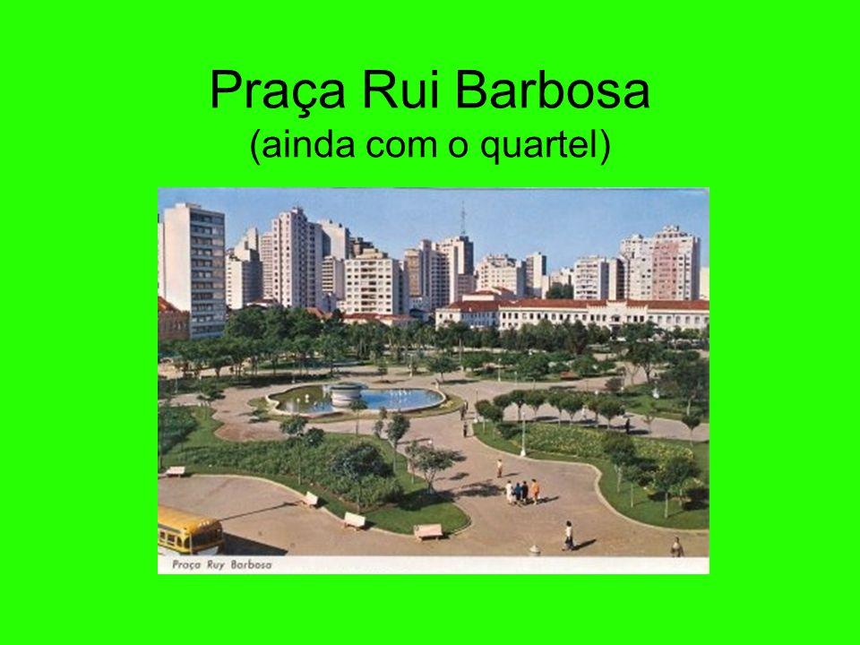 Praça Rui Barbosa (ainda com o quartel)