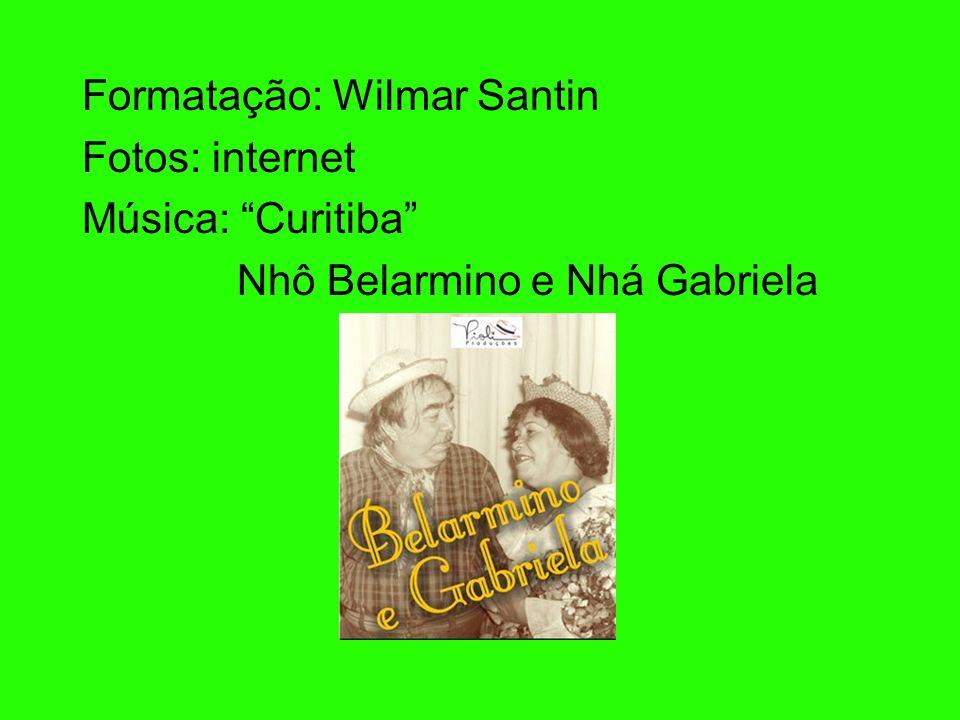 Formatação: Wilmar Santin Fotos: internet Música: Curitiba