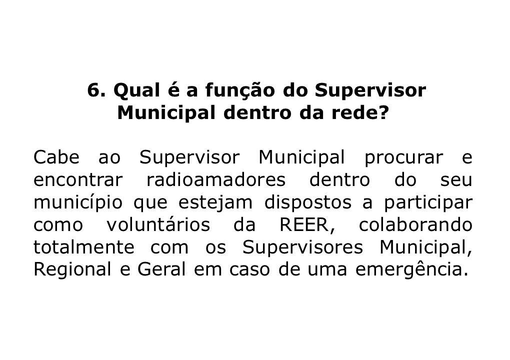 6. Qual é a função do Supervisor Municipal dentro da rede