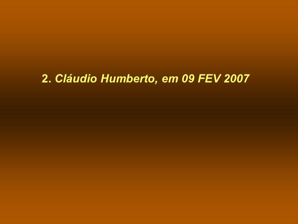 2. Cláudio Humberto, em 09 FEV 2007