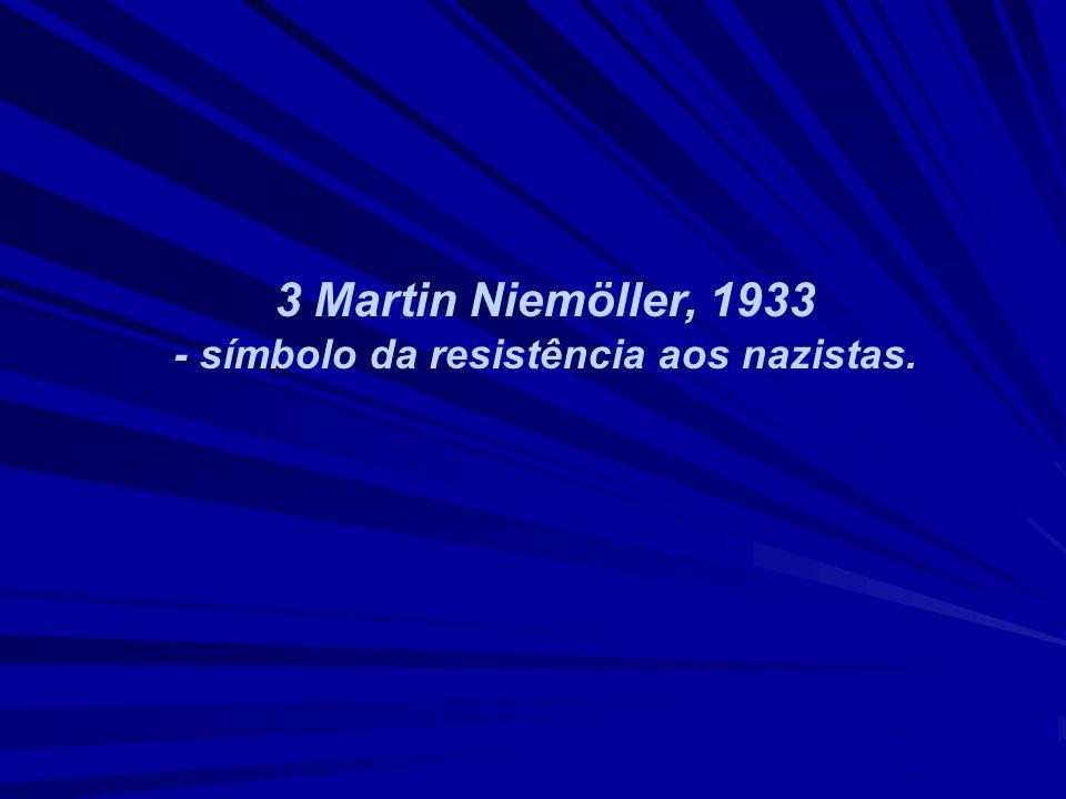 3 Martin Niemöller, 1933 - símbolo da resistência aos nazistas.