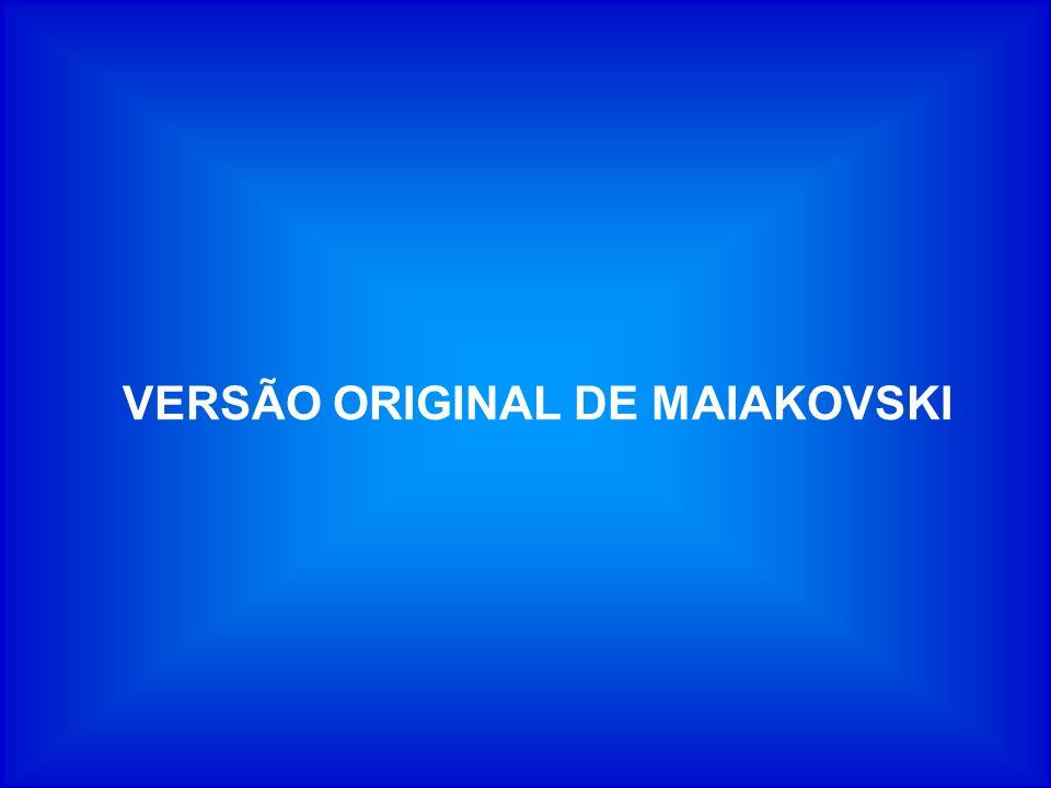 VERSÃO ORIGINAL DE MAIAKOVSKI
