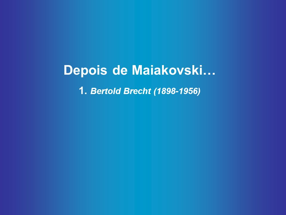 Depois de Maiakovski… 1. Bertold Brecht (1898-1956)