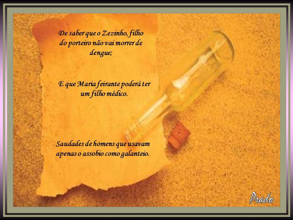 De saber que o Zezinho, filho do porteiro não vai morrer de dengue;