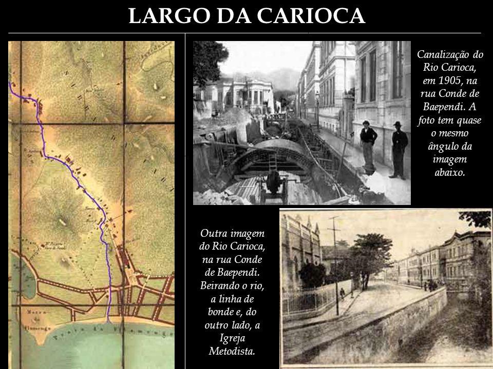 LARGO DA CARIOCA O Rio Carioca.
