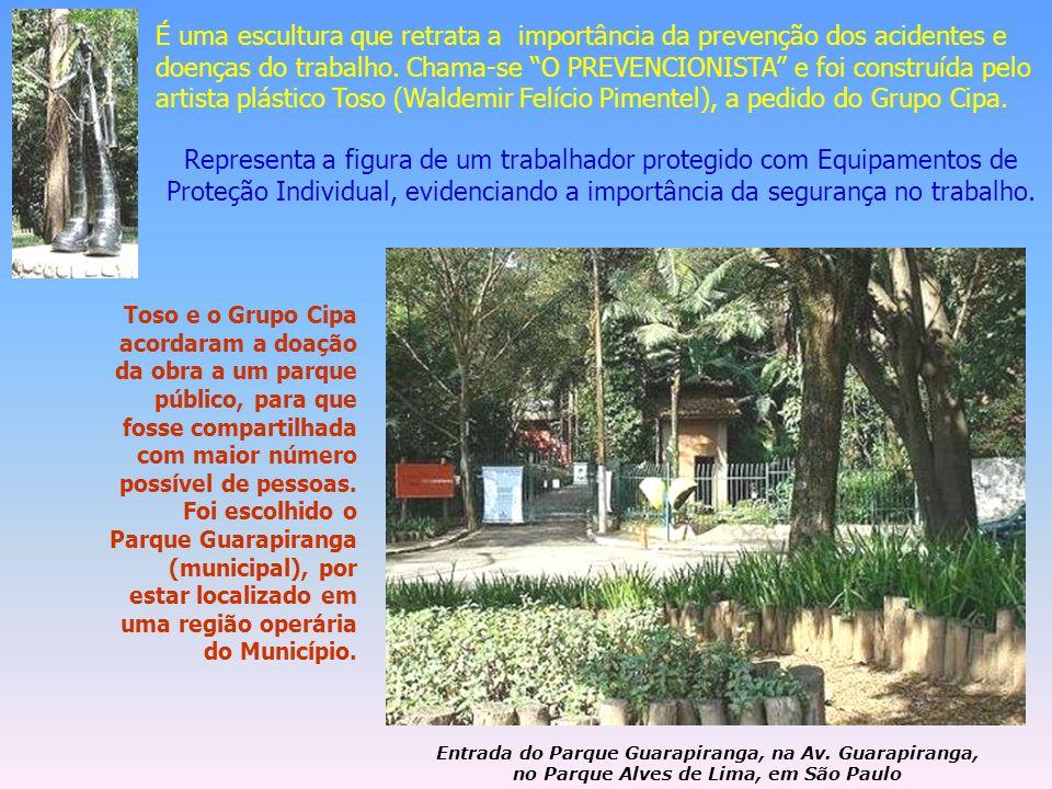 É uma escultura que retrata a importância da prevenção dos acidentes e doenças do trabalho. Chama-se O PREVENCIONISTA e foi construída pelo artista plástico Toso (Waldemir Felício Pimentel), a pedido do Grupo Cipa.