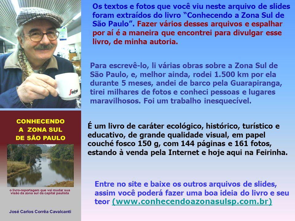 Os textos e fotos que você viu neste arquivo de slides foram extraídos do livro Conhecendo a Zona Sul de São Paulo . Fazer vários desses arquivos e espalhar por aí é a maneira que encontrei para divulgar esse livro, de minha autoria.