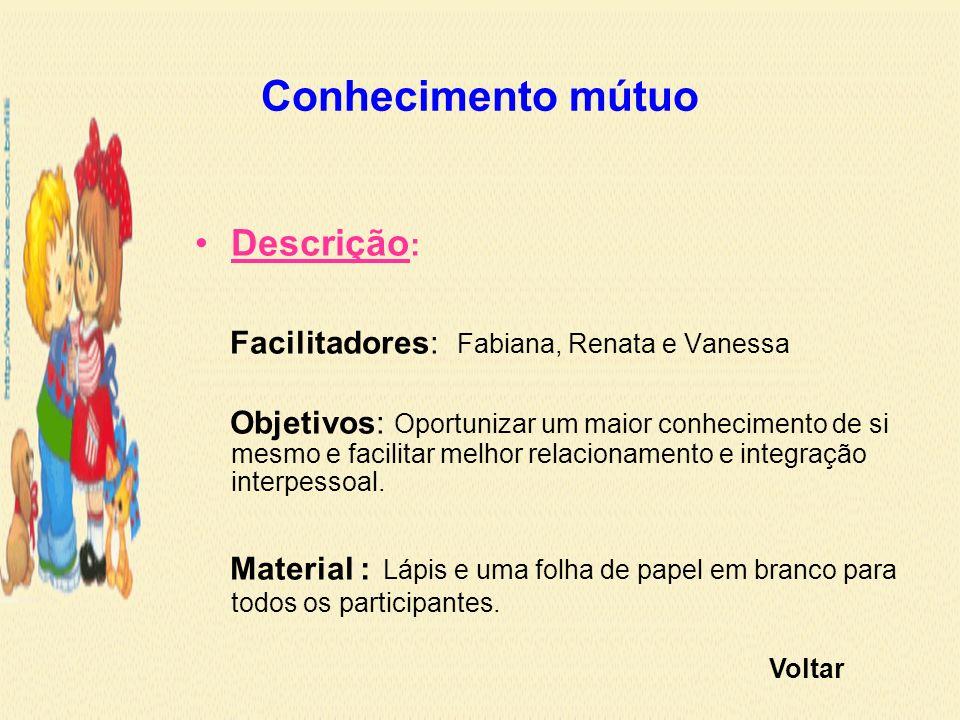 Conhecimento mútuo Descrição: Facilitadores: Fabiana, Renata e Vanessa