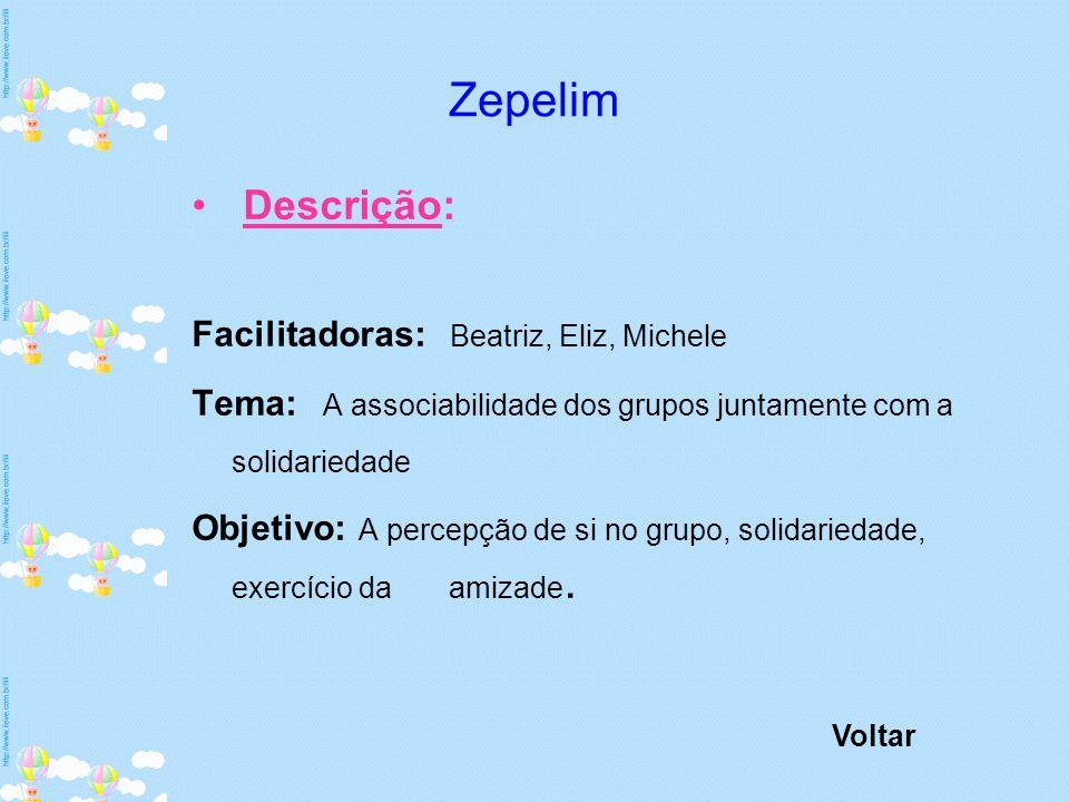 Zepelim Descrição: Facilitadoras: Beatriz, Eliz, Michele