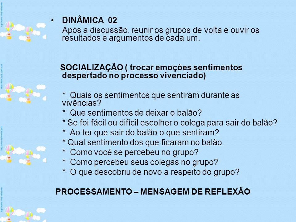 DINÂMICA 02 Após a discussão, reunir os grupos de volta e ouvir os resultados e argumentos de cada um.