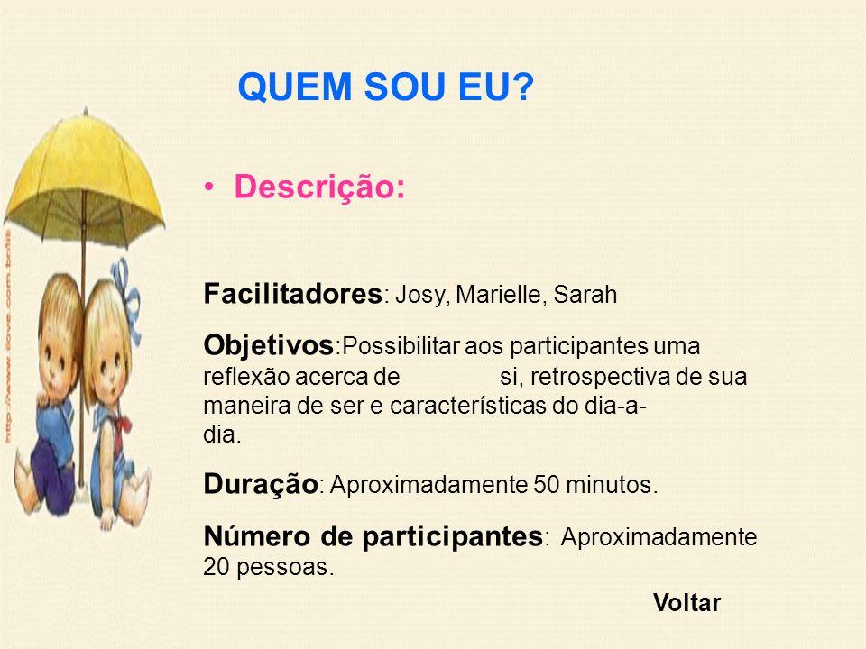QUEM SOU EU Descrição: Facilitadores: Josy, Marielle, Sarah