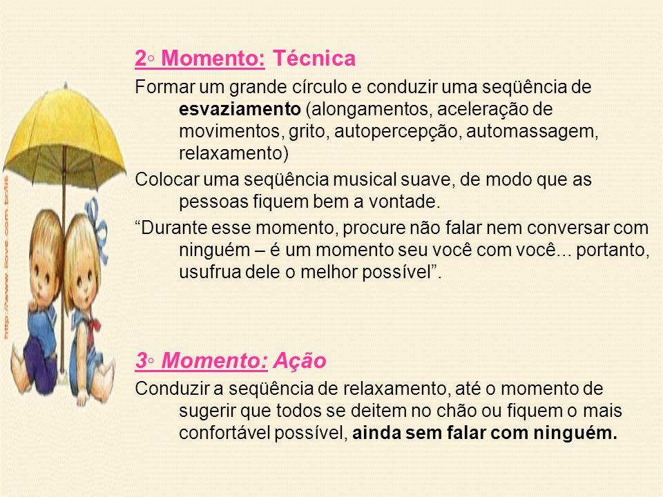 2◦ Momento: Técnica 3◦ Momento: Ação