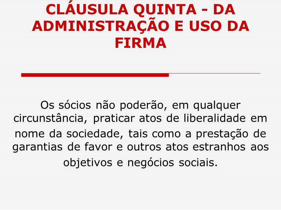 CLÁUSULA QUINTA - DA ADMINISTRAÇÃO E USO DA FIRMA