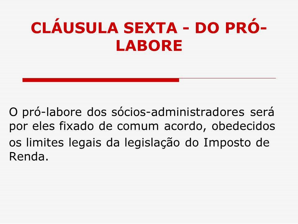 CLÁUSULA SEXTA - DO PRÓ-LABORE